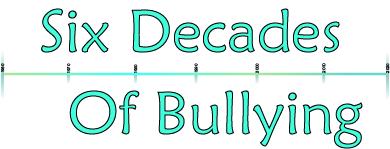 Six Decades Of Bullying